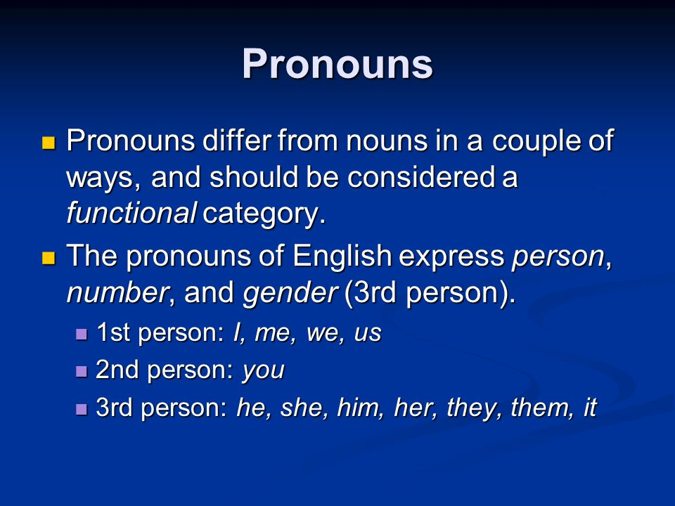 Pronouns Pronouns differ from nouns in a couple of ways, and should be considered a functional category.