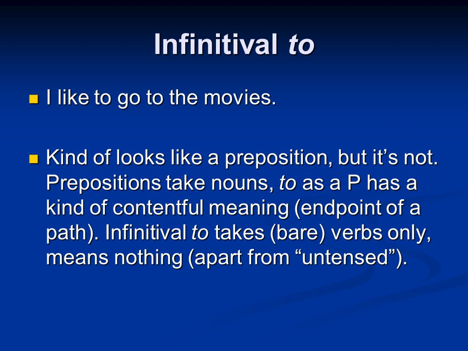 Infinitival to I like to go to the movies.