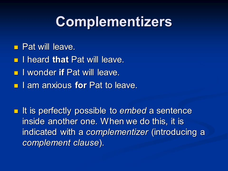 Complementizers Pat will leave. I heard that Pat will leave.