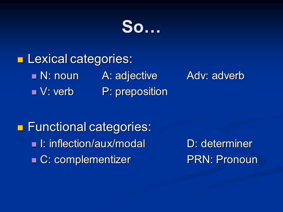 So… Lexical categories: Functional categories: