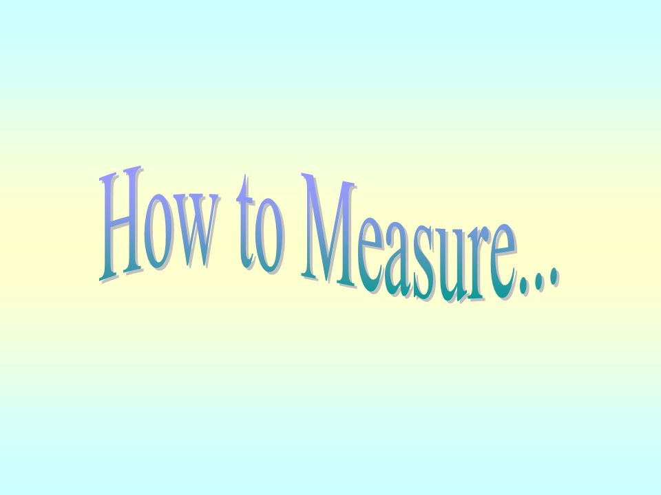 How to Measure...
