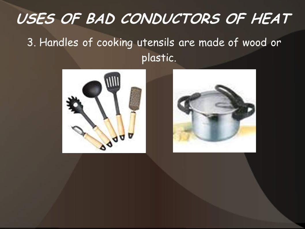 USES OF BAD CONDUCTORS OF HEAT