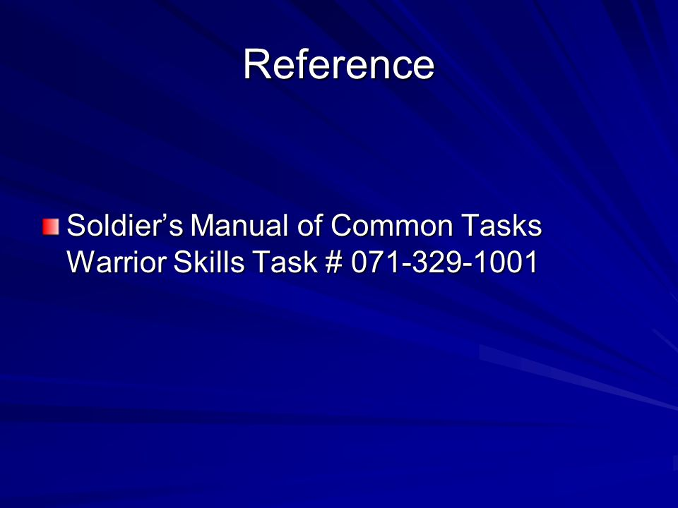 Reference Soldier's Manual of Common Tasks Warrior Skills Task # 071-329-1001