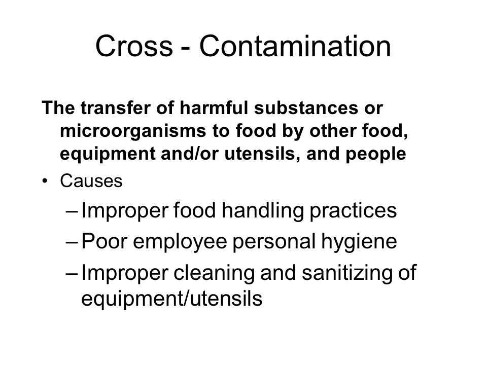 Cross - Contamination Improper food handling practices