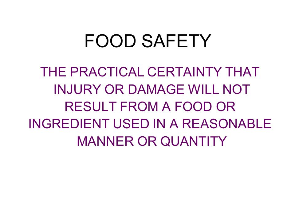 FOOD SAFETY THE PRACTICAL CERTAINTY THAT INJURY OR DAMAGE WILL NOT