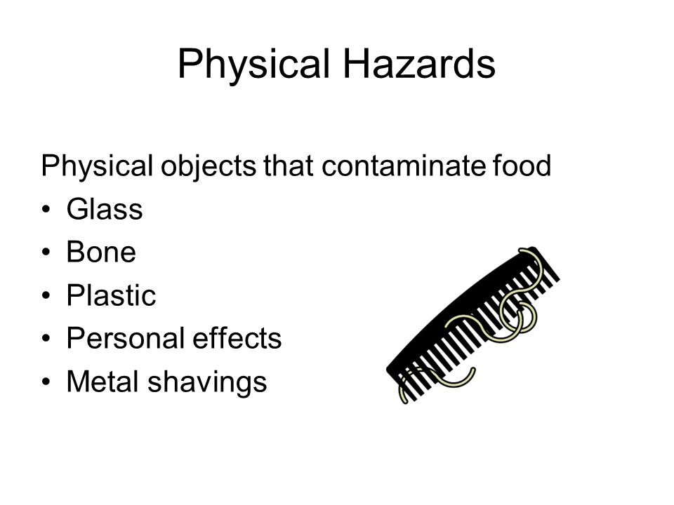Physical Hazards Physical objects that contaminate food Glass Bone