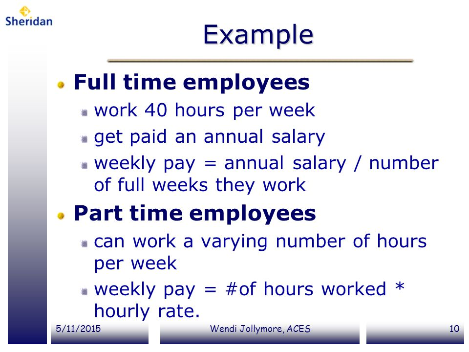 Example Full time employees Part time employees work 40 hours per week