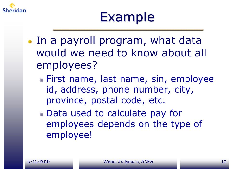 Example In a payroll program, what data would we need to know about all employees