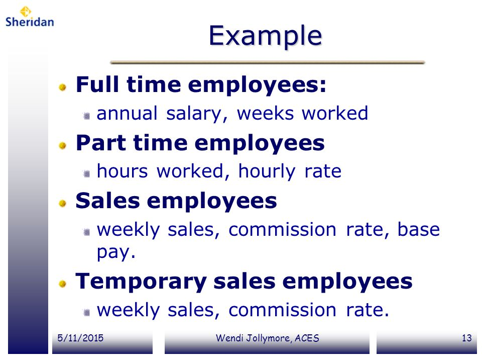 Example Full time employees: Part time employees Sales employees