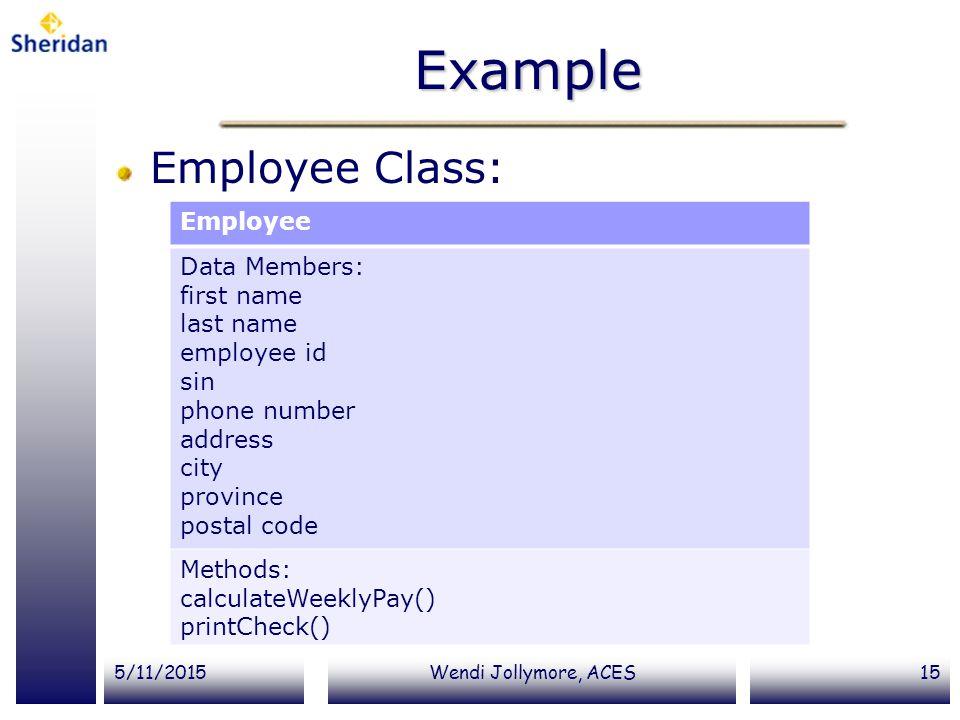 Example Employee Class: Employee Data Members: