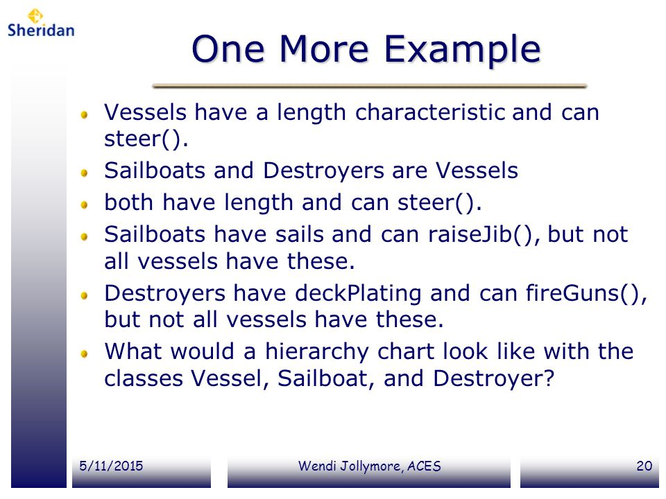 One More Example Vessels have a length characteristic and can steer().