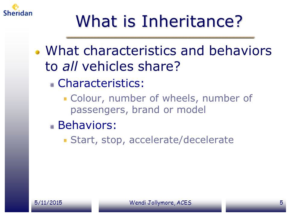 What is Inheritance What characteristics and behaviors to all vehicles share Characteristics: