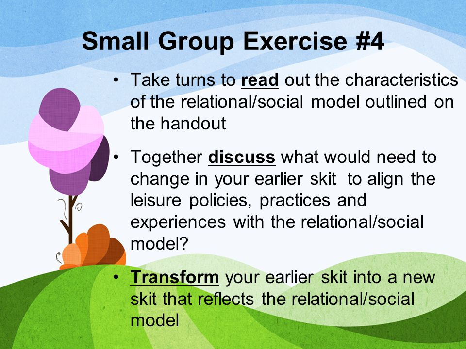 Small Group Exercise #4 Take turns to read out the characteristics of the relational/social model outlined on the handout.