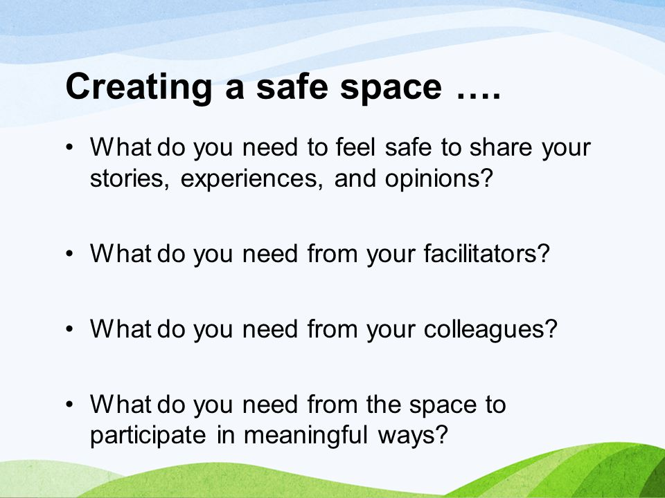 Creating a safe space …. What do you need to feel safe to share your stories, experiences, and opinions