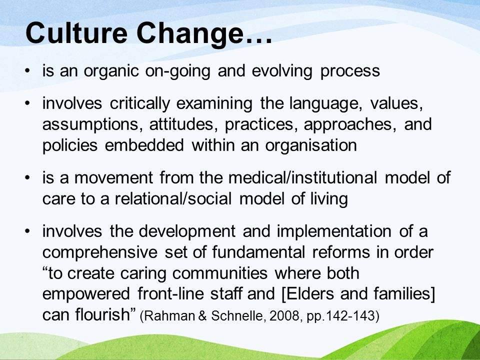 Culture Change… is an organic on-going and evolving process