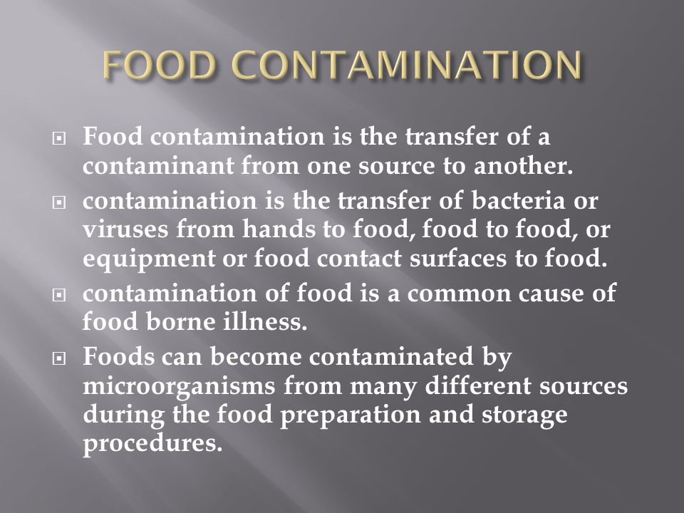 FOOD CONTAMINATION Food contamination is the transfer of a contaminant from one source to another.