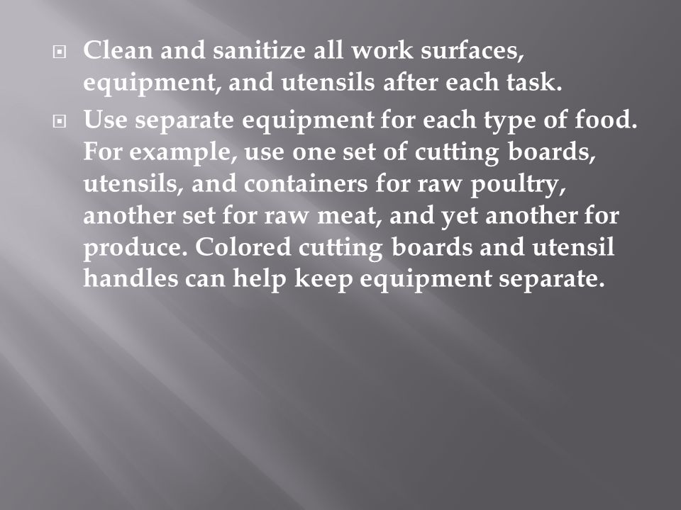 Clean and sanitize all work surfaces, equipment, and utensils after each task.