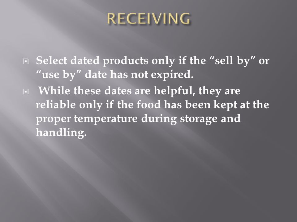 RECEIVING Select dated products only if the sell by or use by date has not expired.