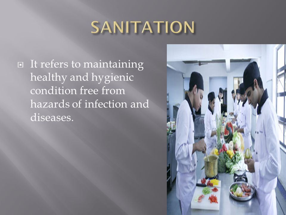 SANITATION It refers to maintaining healthy and hygienic condition free from hazards of infection and diseases.