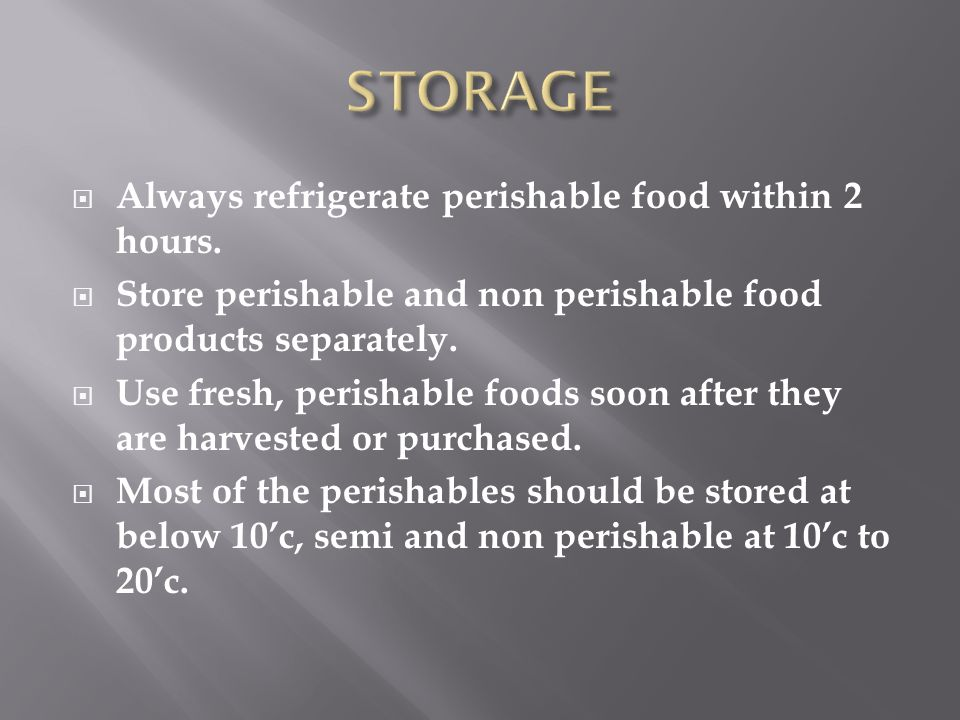 STORAGE Always refrigerate perishable food within 2 hours.