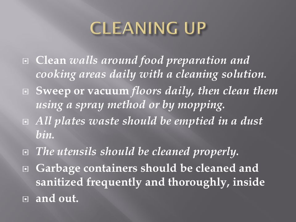 CLEANING UP Clean walls around food preparation and cooking areas daily with a cleaning solution.