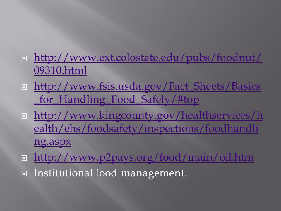 http://www.ext.colostate.edu/pubs/foodnut/09310.html http://www.fsis.usda.gov/Fact_Sheets/Basics_for_Handling_Food_Safely/#top.