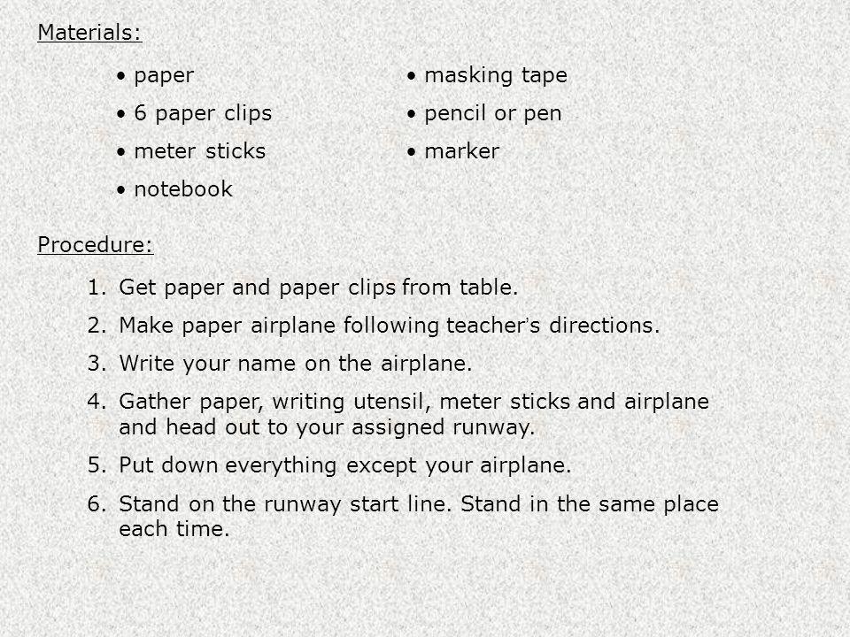 Materials: paper. 6 paper clips. meter sticks. notebook. masking tape. pencil or pen. marker.