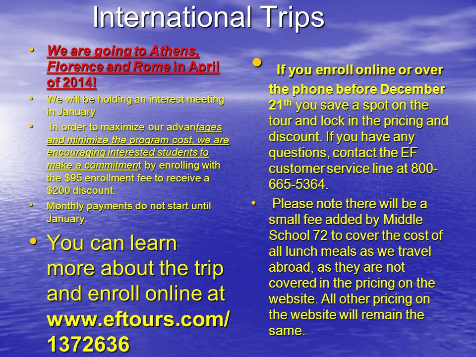 International Trips We are going to Athens, Florence and Rome in April of 2014! We will be holding an interest meeting in January.