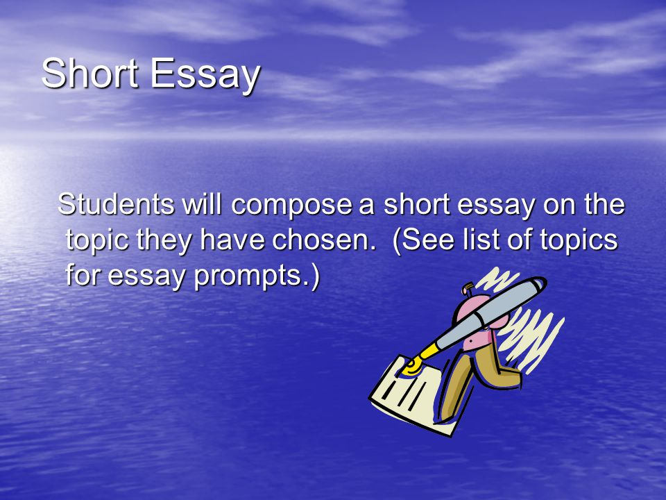 Short Essay Students will compose a short essay on the topic they have chosen.