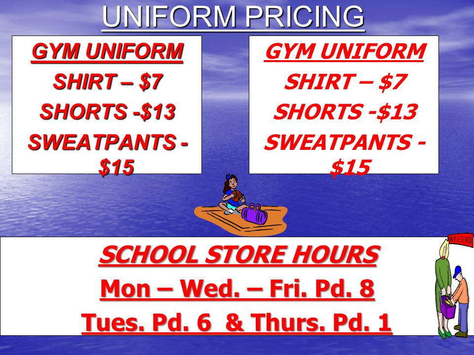 UNIFORM PRICING SCHOOL STORE HOURS Mon – Wed. – Fri. Pd. 8