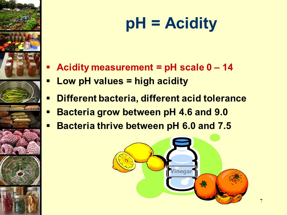 pH = Acidity Acidity measurement = pH scale 0 – 14