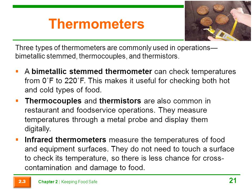 Thermometers Three types of thermometers are commonly used in operations—bimetallic stemmed, thermocouples, and thermistors.