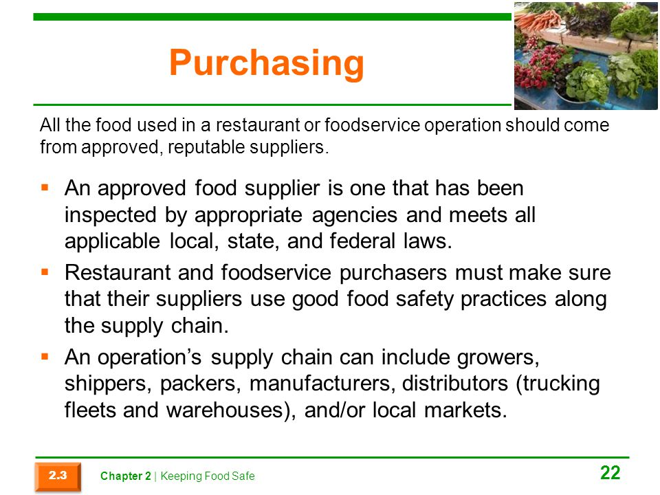 Purchasing All the food used in a restaurant or foodservice operation should come from approved, reputable suppliers.