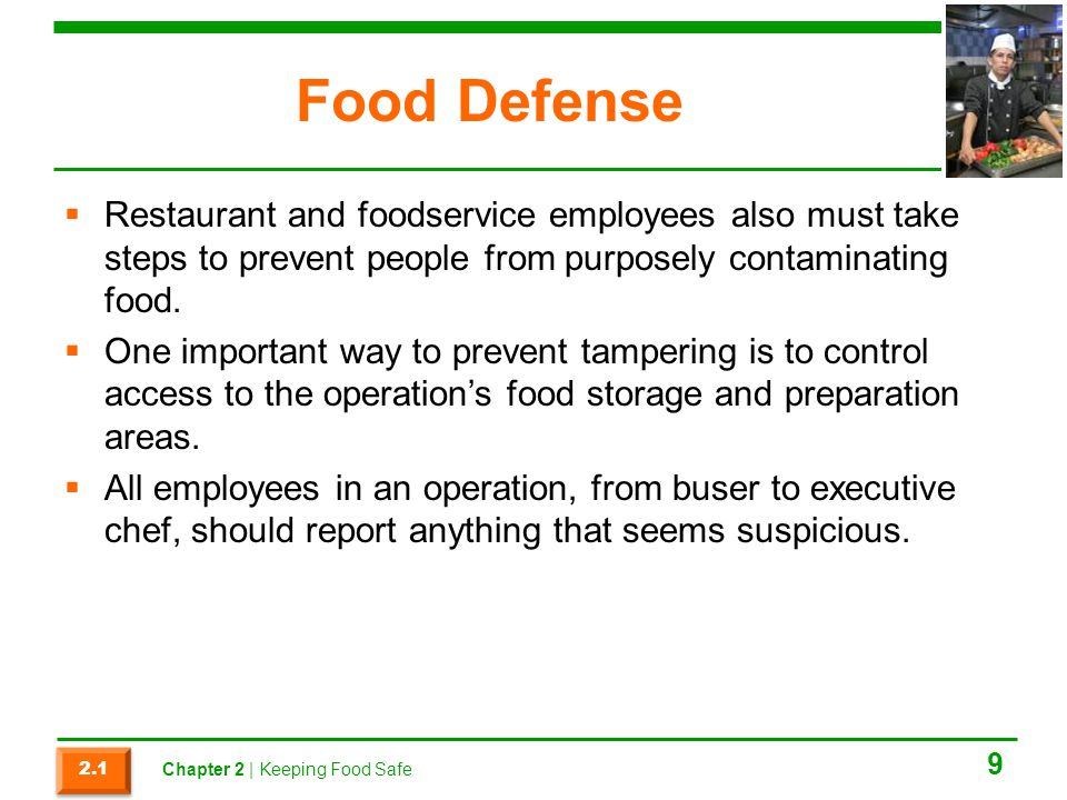 Food Defense Restaurant and foodservice employees also must take steps to prevent people from purposely contaminating food.