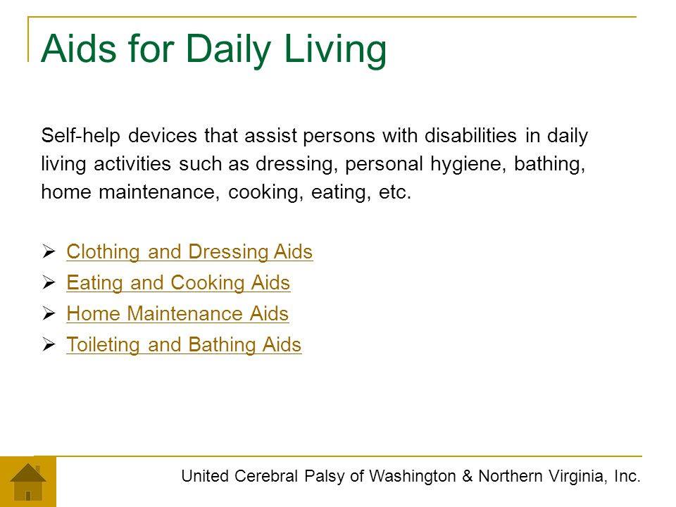 Aids for Daily Living Self-help devices that assist persons with disabilities in daily.