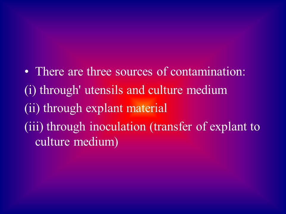 There are three sources of contamination: