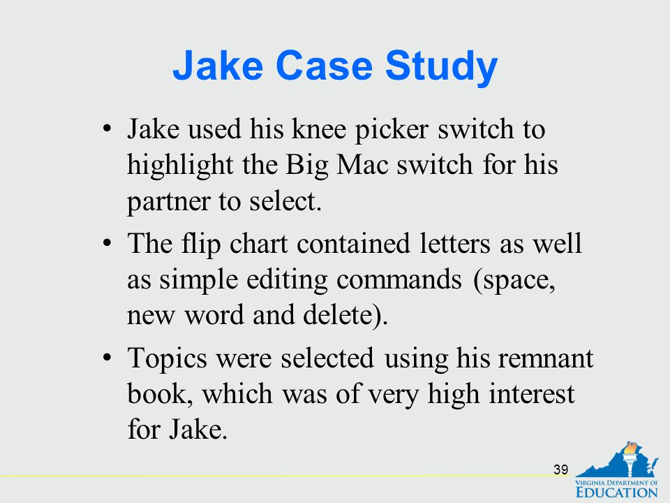 Jake Case Study Jake used his knee picker switch to highlight the Big Mac switch for his partner to select.