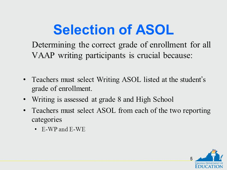 Selection of ASOL Determining the correct grade of enrollment for all VAAP writing participants is crucial because: