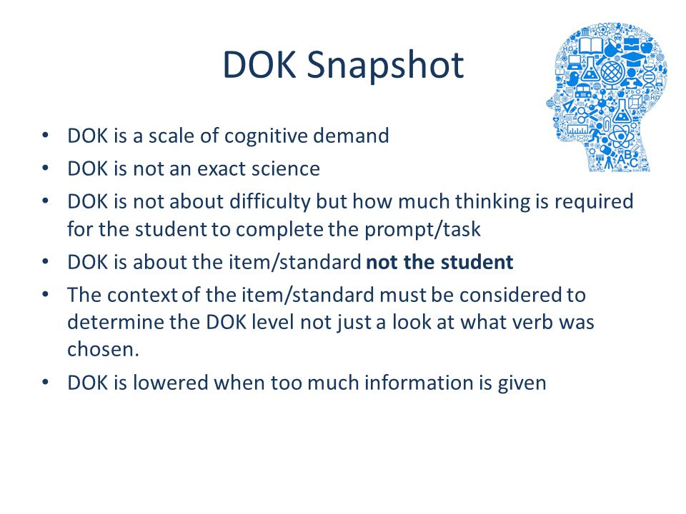 DOK Snapshot DOK is a scale of cognitive demand