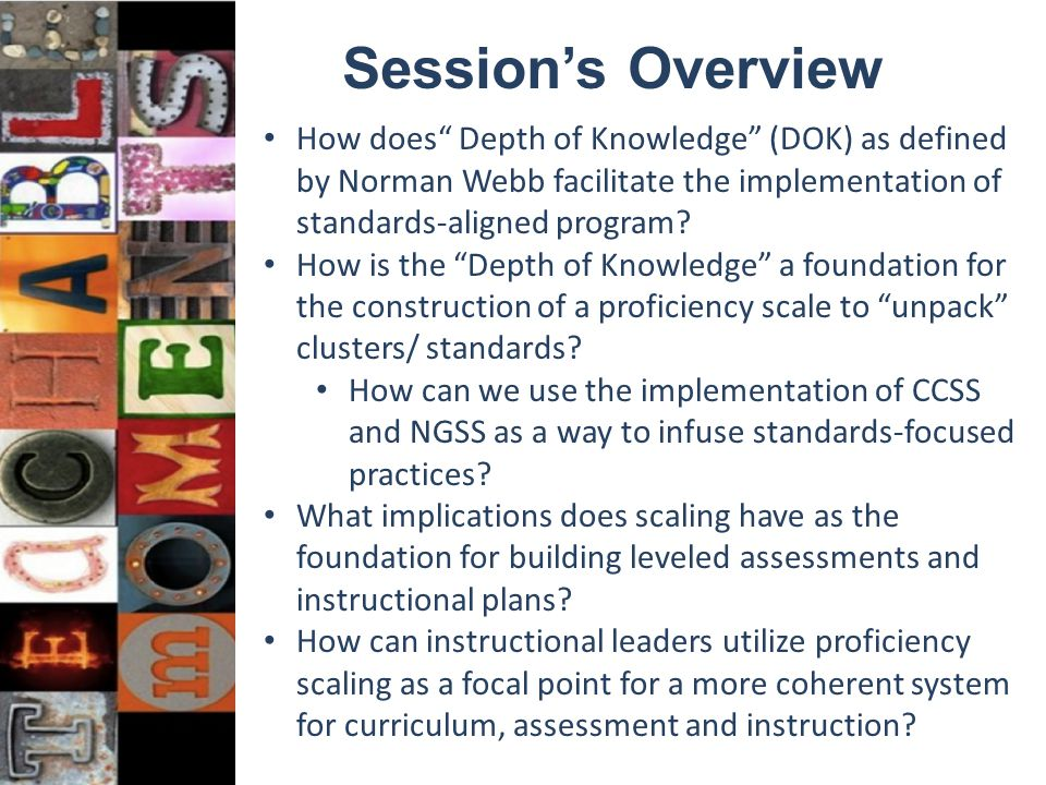 Session's Overview How does Depth of Knowledge (DOK) as defined by Norman Webb facilitate the implementation of standards-aligned program