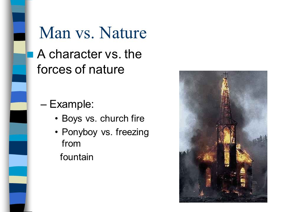 Man vs. Nature A character vs. the forces of nature Example: