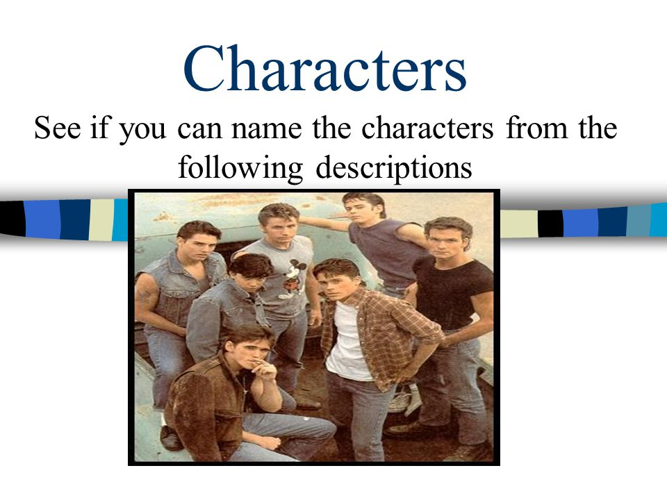 Characters See if you can name the characters from the following descriptions