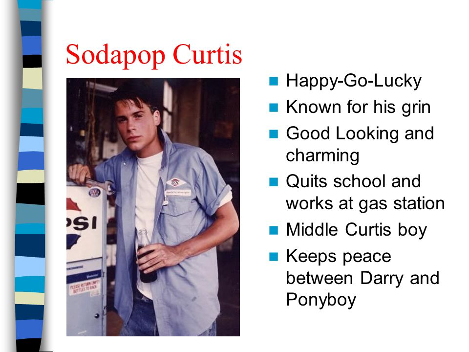Sodapop Curtis Happy-Go-Lucky Known for his grin