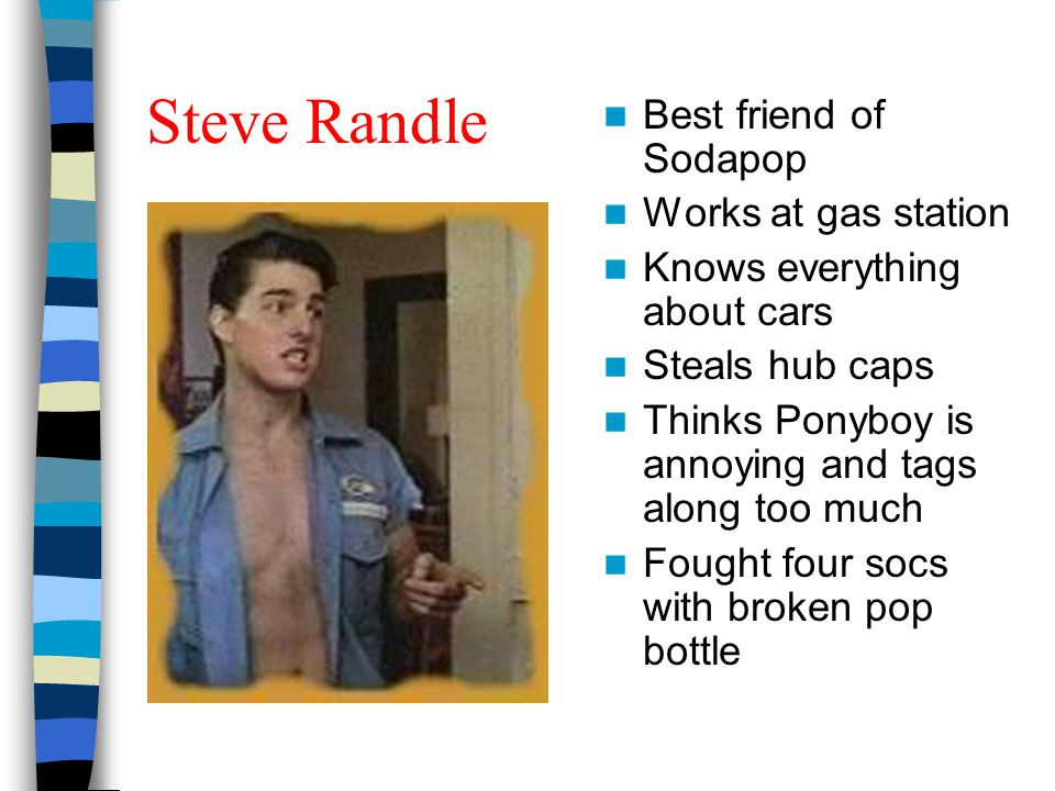 Steve Randle Best friend of Sodapop Works at gas station