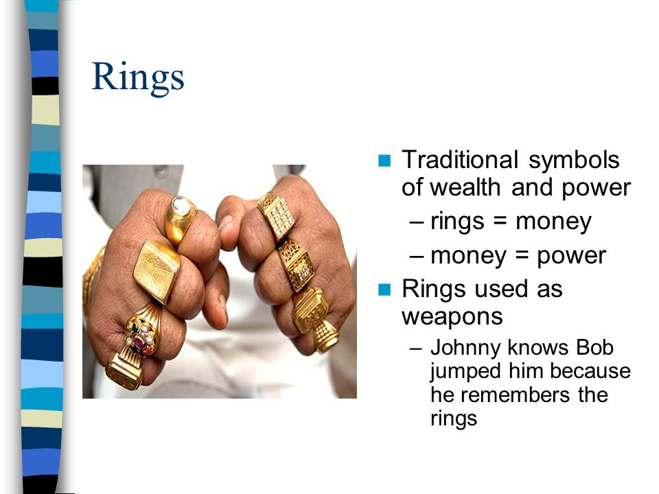 Rings Traditional symbols of wealth and power rings = money