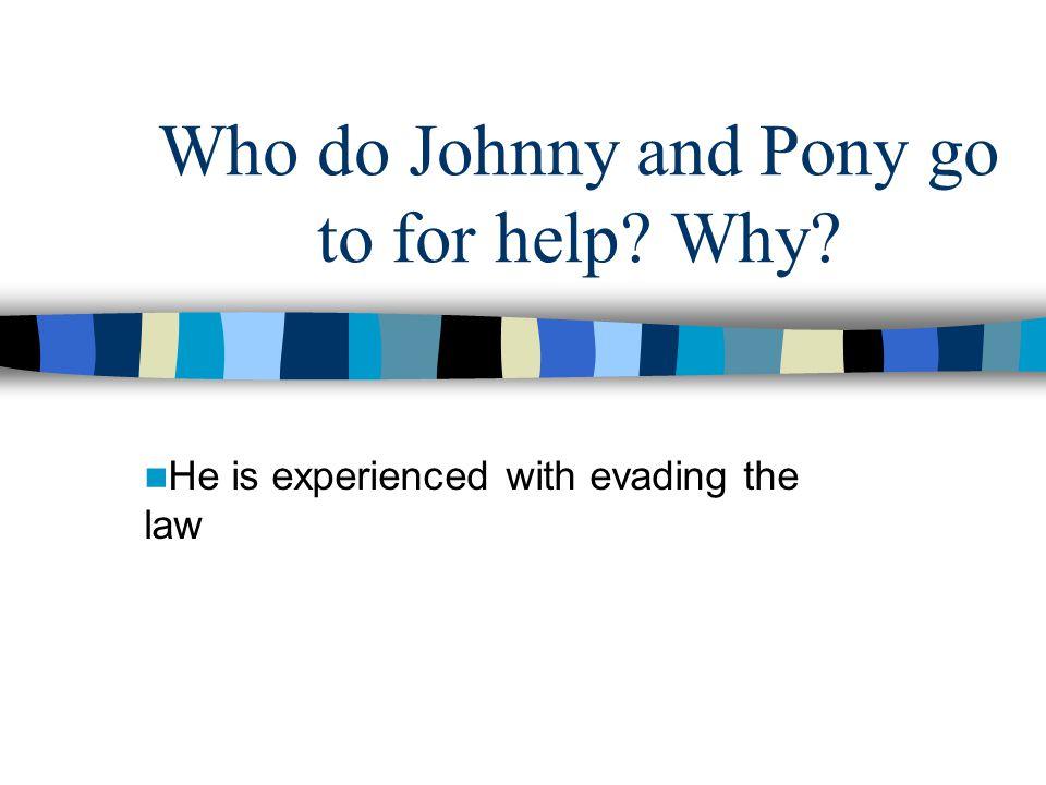 Who do Johnny and Pony go to for help Why