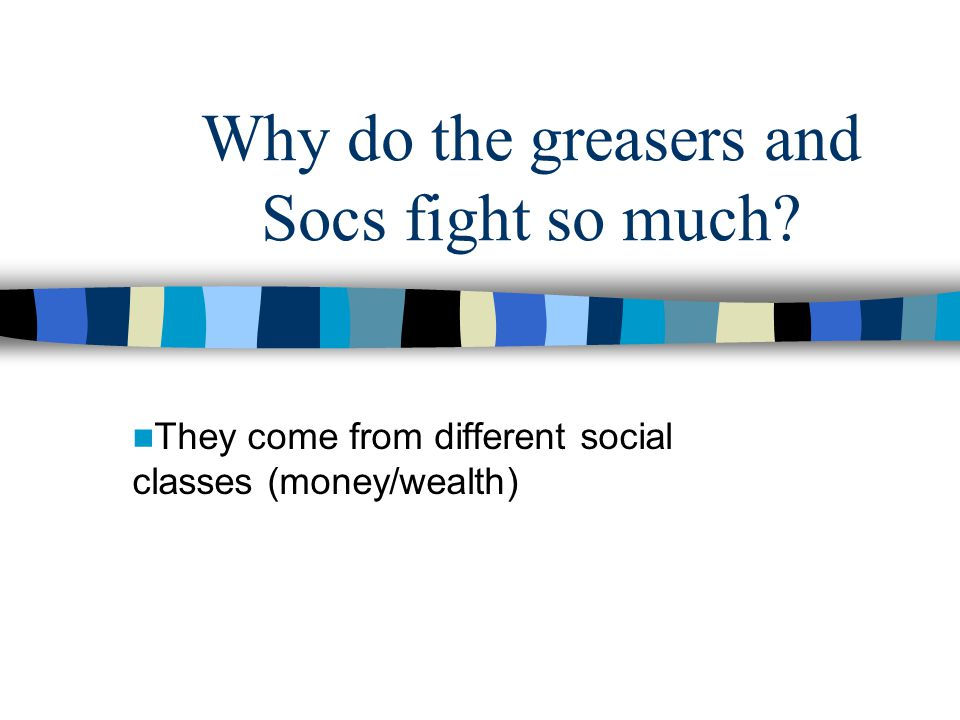 Why do the greasers and Socs fight so much
