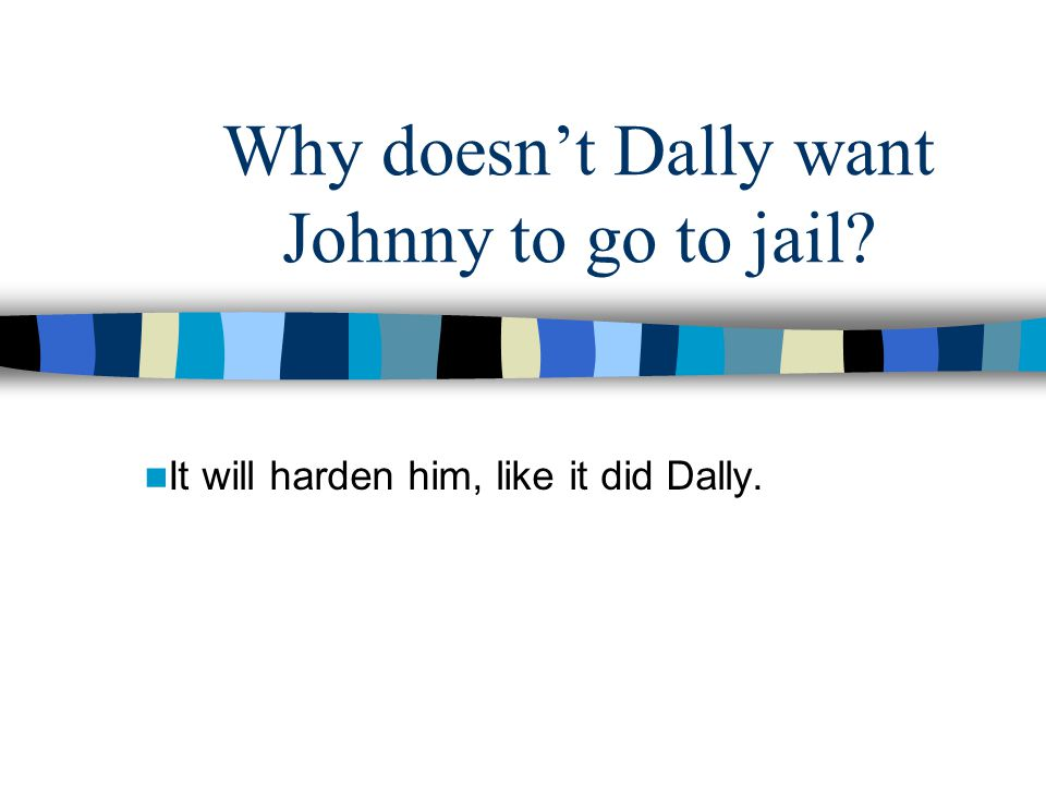 Why doesn't Dally want Johnny to go to jail