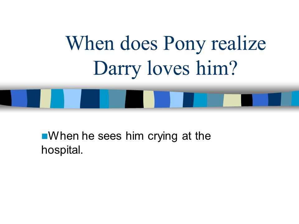 When does Pony realize Darry loves him