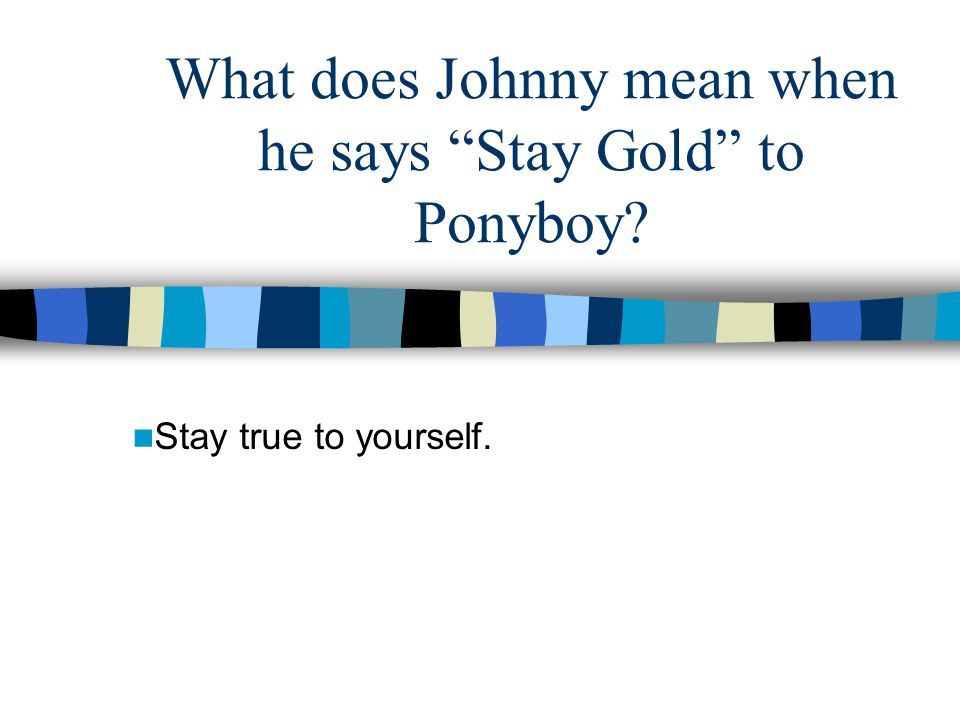 What does Johnny mean when he says Stay Gold to Ponyboy